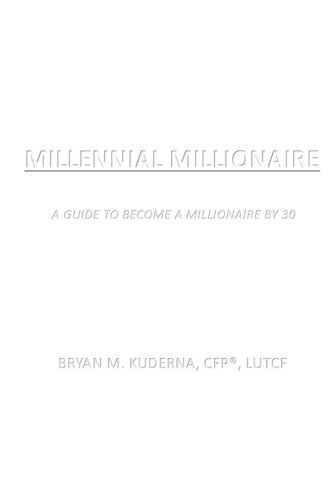 Millennial Millionaire: A Guide to Become a Millionaire by 30 por Bryan M Kuderna