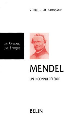 MENDEL. : Un inconnu célèbre par Vitezslav Orel, Jean-Robert Armogathe