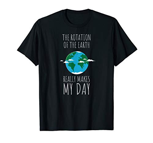 The Rotation of the Earth really makes my Day Wissenschaft T-Shirt - Wissenschaftler Grünes T-shirt