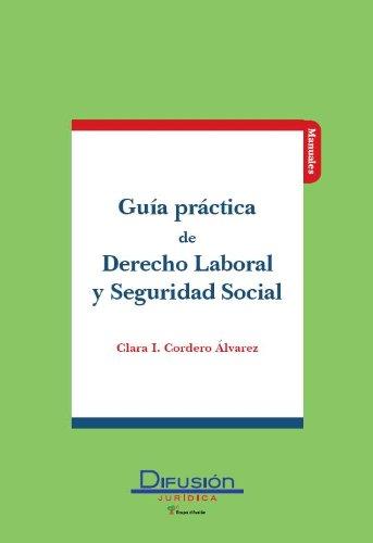 Guía práctica de Derecho Laboral y Seguridad Social por Clara I. Cordero Álvarez