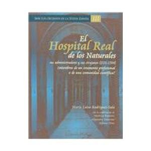 EL Hospital Real De Los Naturales/The Real Hospital of the Naturals: Sus Administradores Y Sus Cirujanos/Its Adminstratives and Surgeons (Los La Nueva Espana/the Surgeons in New Spain) por Maria Luisa Sala Rodriguez