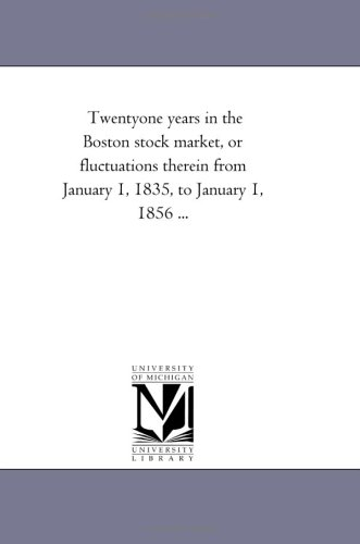 twentyone-years-in-the-boston-stock-market-or-fluctuations-therein-from-january-1-1835-to-january-1-