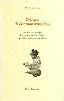 Critique de la raison numrique : Tome 1, La fort en mouvement de Dominique Mazuet ( 13 septembre 2013 )