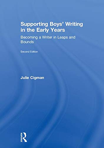 Supporting Boys' Writing in the Early Years: Becoming a Writer In Leaps and Bounds