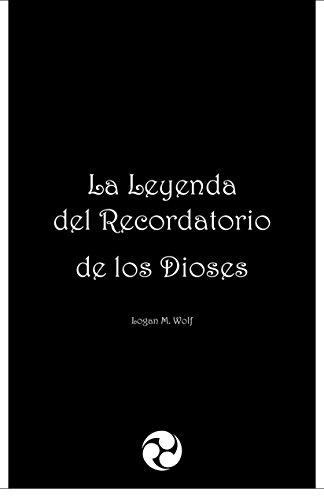 La Leyenda del Recordatorio de los Dioses (Gaia nº 0) por Logan M. Wolf