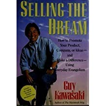Selling the Dream: How to Promote Your Product, Company or Ideas and Make a Difference Using Everyday Evangelism by Guy Kawasaki (1991-09-23)