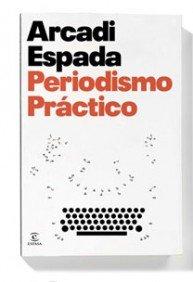 Periodismo práctico (FUERA DE COLECCIÓN Y ONE SHOT) por Arcadi Espada
