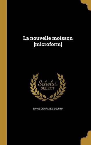 La Nouvelle Moisson [Microform]