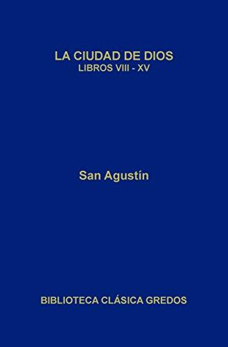 La ciudad de Dios. Libros VIII-XV (Biblioteca Clásica Gredos nº 405) por San Agustín