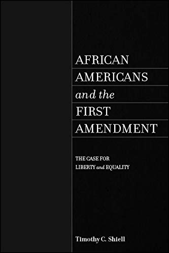 African Americans and the First Amendment: The Case for Liberty and Equality (SUNY series in African American Studies) (English Edition)