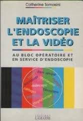 Maîtriser l'endoscopie et la vidéo : Au bloc opératoire et en service d'endoscopie
