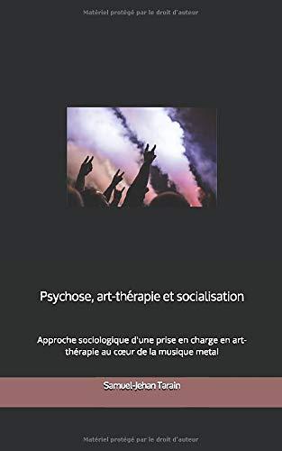 Psychose, art-thérapie et socialisation: Approche sociologique d'un accompagnement en art-thérapie au cœur de la musique metal