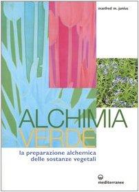 Alchimia verde. La preparazione alchemica delle sostanze vegetali