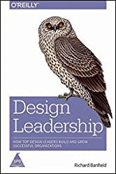 Design Leadership:: How Top Design Leaders Build and Grow Successful Organizations