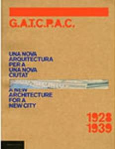 G.A.T.C.P.A.C., 1928-1939 : una nueva arquitectura para una nueva ciudad = a new architecture for a...