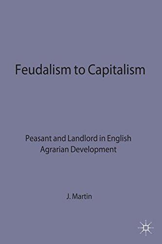 Feudalism to Capitalism - Peasant: Peasant and Landlord in English Agrarian Development (Studies in Historical Sociology)