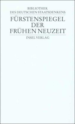 Bibliothek des deutschen Staatsdenkens: Band 6: Fürstenspiegel der Frühen Neuzeit