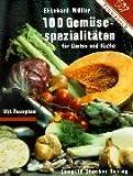 100 Gemüsespezialitäten für Garten und Küche