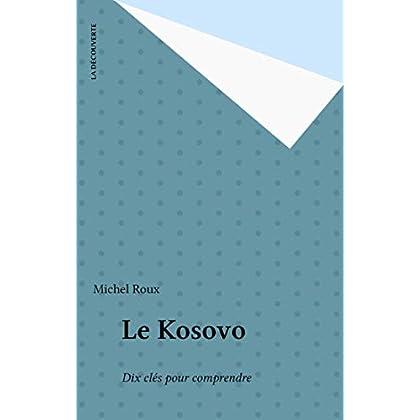 Le Kosovo: Dix clés pour comprendre (Sur le vif)