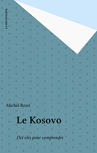 Le Kosovo: Dix clés pour comprendre (Sur le vif) par Michel Roux