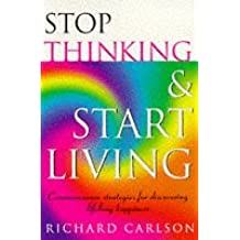 Stop Thinking, Start Living: Discover Lifelong Happiness (Book Artwork May Vary)