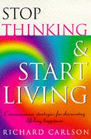 stop-thinking-start-living-discover-lifelong-happiness-book-artwork-may-vary