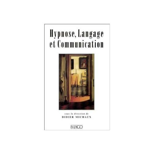 Hypnose, langage et communication de D. Michaux ,Didier Michaux (Sous la direction de) ( 16 mai 2002 )