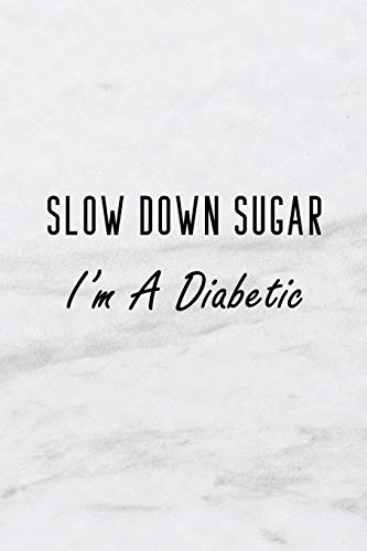 Slow Down Sugar, I\'m A Diabetic: A 6x9 inch Matte Soft Cover Blood Sugar Log Book With 120 Lined Pages. Ideal for those with Diabetes and Those Who ... and Keep Track of Blood Glucose Levels Daily