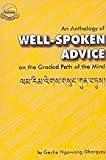 An Anthology of Well-Spoken Advice on the Graded Path of the Mind by Geshe Ngawang Dhargyey (2001-01-01)