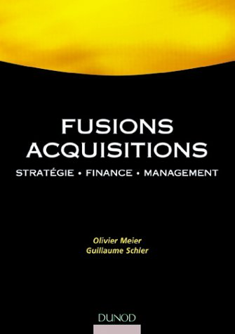 Fusions Acquisitions : Stratégie - Finance - Management par Olivier Meier
