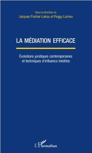 La médiation efficace: Evolutions juridiques contemporaines et techniques d'influence inédites par Jacques Fischer - Loukou