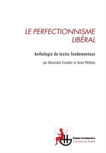 Le perfectionnisme libéral: L'État peut-il nous rendre meilleur? Anthologie de textes fondamentaux