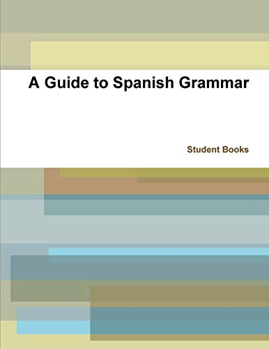 A Guide to Spanish Grammar: A Spanish approach to learning Spanish grammar por Student Books