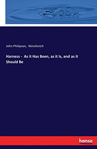 Harness - As it Has Been, as it Is, and as it Should Be por John Philipson