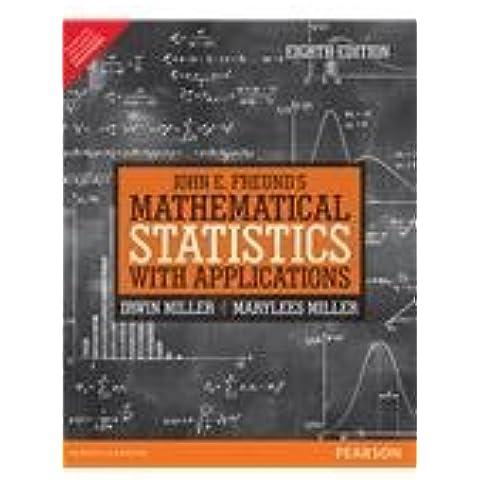 John E. Freund's Mathematical Statistics with Applications by Irwin Miller,Marylees Miller John E. Freund