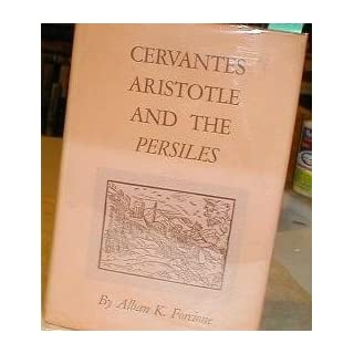 Cervantes, Aristotle, and the Persiles (Princeton Legacy Library) by Alban K. Forcione (1970-07-01)