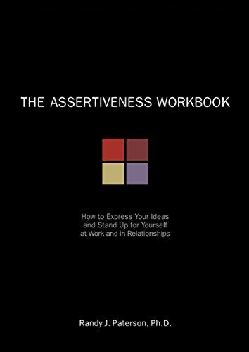The Assertiveness Workbook: How to Express Your Ideas and Stand Up for Yourself at Work and in Relationships