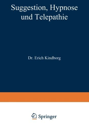 Suggestion, Hypnose und Telepathie: Ihre Bedeutung f????r die Erkenntnis gesunden und kranken Geisteslebens (German Edition) by NA Kindborg (1920-01-01)