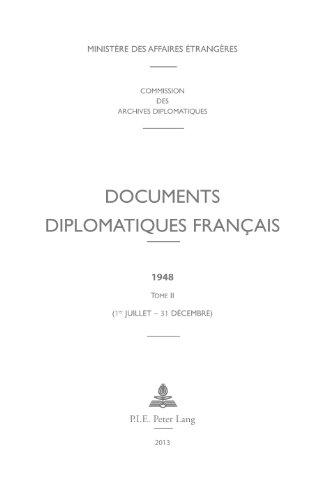 Documents diplomatiques français: 1948  Tome II (1er juillet  31 décembre) (Documents diplomatiques français – 1944-1954, sous la direction de Georges-Henri Soutou t. 12)