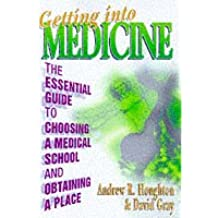 Getting Into Medicine: The essential guide to choosing a medical school and obtaining a place