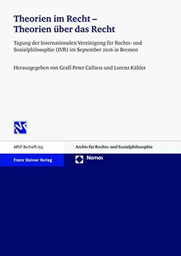 Theorien im Recht - Theorien über das Recht: Tagung der Internationalen Vereinigung für Rechts- und Sozialphilosophie (IVR) im September 2016 in Bremen
