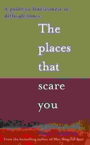 The Places That Scare You: A Guide to Fearlessness: A Guide to Fearlessness in Difficult Times