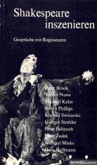 Shakespeare inszenieren. Gespräche mit Regisseuren: Peter Brook, Trevor Nunn, Michael Kahn, Robin Phillips, Wilfried Minks, Hans Hollmann.