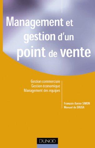 Management et gestion d'un point de vente. Gestion commerciale, Gestion économique, Management des équipes par François-Xavier Simon