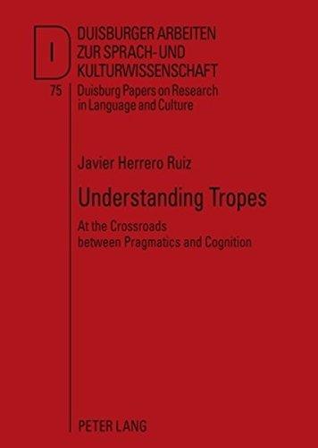 Understanding Tropes: At the Crossroads between Pragmatics and Cognition (Duisburger Arbeiten zur Sprach- und Kulturwissenschaft) por Javier Herrero Ruiz