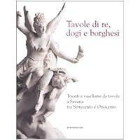 Tavole di re, dogi e borghesi. Catalogo della mostra (Savona, 19 aprile-31 agosto 2008)