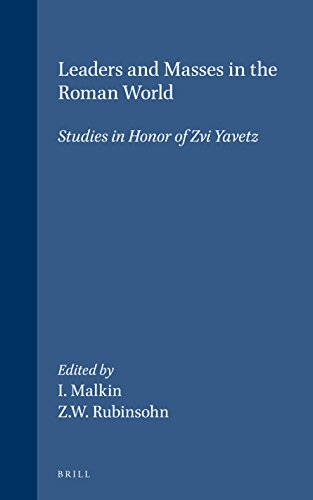 Leaders and Masses in the Roman World: Studies in Honor of Zvi Yavetz