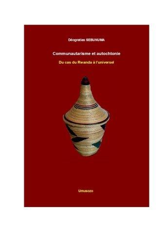 Communautarisme et autochtonie Du cas du Rwanda à l'universel par Déogratias Sebunuma