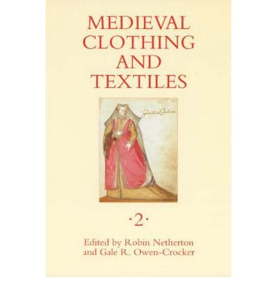 [Medieval Clothing and Textiles, Volume 2 [ MEDIEVAL CLOTHING AND TEXTILES, VOLUME 2 BY Netherton, Robin ( Author ) Apr-20-2006[ MEDIEVAL CLOTHING AND TEXTILES, VOLUME 2 [ MEDIEVAL CLOTHING AND TEXTILES, VOLUME 2 BY NETHERTON, ROBIN ( AUTHOR ) APR-20-2006 ] By Netherton, Robin ( Author )Apr-20-2006 Hardcover