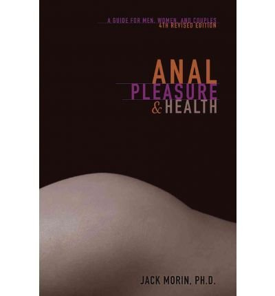 Anal Pleasure and Health: A Guide for Men, Women and Couples (Paperback) - Common
